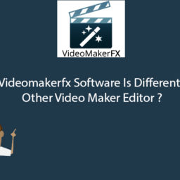 How Videomakerfx Software Is Different From Other Video Maker Editor